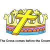 The Cross comes before the Crown