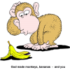 God made monkeys, bananas - and you