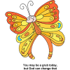 "This is a drawing of a smiling orange and yellow butterfly. Below are the words, ""You may be a grub today, but God can change that."""
