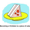 Becoming a Christian is a piece of cake