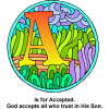 "This is a decorated letter ""A"" meant for the bible alphabet. Below it are the words, ""A is for Accepted. What a beautiful thing to be accepted by God through His Son Jesus."""