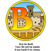"This is an image of the letter ""B"" with the words ""B is for Built. Your life will be stable if you build it on Jesus."" Inside the circle of the drawing is a kingdom."
