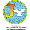 "This is a clip art of the letter ""J"" with the words, ""J is for Jesus, He is God the Son, our Creator, the Mighty God and Savior."" There is also water and a dove in the circle decoration of ""J."" This is in the Bible Alphabet series."