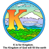 "This is a clip art of the letter ""K"" with the words, ""K is for Kingdom. The Kingdom of God will fill the earth."" It is a colorful drawing of a large letter K in the setting of mountains and trees. It is in the Bible Alphabet series."