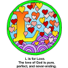 "This is an image of the letter ""L"" with the words, ""L is for Love. The love of God is pure, perfect and never-ending."" It's colorful with lots of hearts all around it. It is in the Bible Alphabet series."