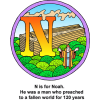 "This is a colorful drawing of the letter ""N"" with the words, ""N is for Noah. He was a man who preached to a fallen world for 120 years."" In it is a drawing of Noah and the arc. This is in the series of the Bible Alphabet."