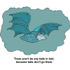 Bat - There wont be any bats in hell because bats dont go there