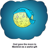 Moon in Sleeping Cap - God gave the moon to Mankind as a useful gift