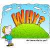 Why - Why did Jesus die for you