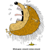 "This is a funny drawing of a porcupine jumping from sitting on a tack. Below are the words, ""What goes around comes around."""