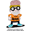 brainiac - God gave you brains so you could use them to bless others.