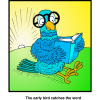 "this is a comical drawing of a blue bird with big round glasses on reading the bible. Below are the words, ""The early bird catches the word."""