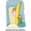 "This is a comic style drawing of an angry adult looking for a kid who is hiding behind a door. Below are the words,""Some kids can hide from an angry Mum, but nobody can hide from a righteous God."""