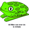 Toy Frog - All man can ever do is imitate