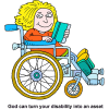 "This is a comic style drawing of a girl in wheelchair with the words below it, ""God can turn your disability into an asset."" This is based on 2 Corinthians 12:9 that says, ""My power is made perfect in weakness."