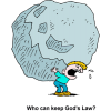 "This is a funny drawing of a guy struggling to hold a boulder on his back. Below are the words, ""Who can keep God's Law?"" Trying to get saved by obeying God's laws is a heavy burden."