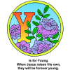 "This is a drawing of the letter ""Y"" with the words, ""Y is for Young. When Jesus raises His own, they will be forever."" Inside are drawing of flowers. It is part of the Bible Alphabet series."
