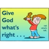 Give God what's right...not what's left.