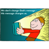 We don't change God's message - His message changes us