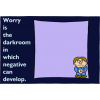 Worry is the darkroom in which negative can develop