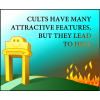Cults have many attractive features, but they lead to hell.