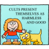 Cults present themselves as harmless, and good.