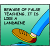 Beware of false teaching. It is like a landmine.
