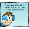 Focus on what God wants you to do, and avoid distractions.