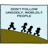 Don't follow ungodly, worldly people.