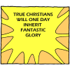 True Christians will one day inherit fantastic glory.
