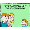 Wise parents ought to be listened to