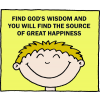 Find God's wisdom and you will find the source of great happiness