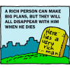 A rich person can make big plans, but they will all disappear with him when he dies