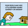 Poor people have very little defense against adversity or hardship