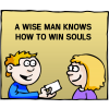 A wise man knows how to win souls