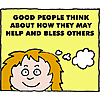 Good people think about how they may help and bless others