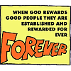 When God rewards good people they are established and rewarded forever