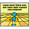 Liars have their day but then they vanish for eternity