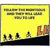 Follow the righteous and they will lead you to life
