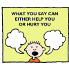 What you say can either help you or hurt you