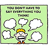 You don't have to say everything you think!