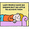 Lazy people have big dreams but do little to achieve them