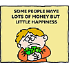 Some people have lots of money but little happiness