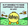 Is it sensible to make happiness your goal in life?