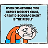 When something you expect doesn't come, great discouragement is the result