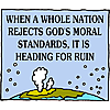 When a whole nation rejects God's moral standards, it is heading for ruin