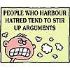People who harbour hatred tend to stir up arguments