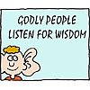Godly people listen for wisdom