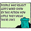 People who reject God's Word show by this action how little they value their lives