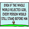 Even if the whole world rejected God, every person would still stand before Him.